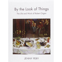 By the Look of Things: The Life and Work of Robert Organ by Jenny Pery, 9781904537052