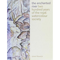 Enchanted River: Two Hundred Years of the Royal Watercolour Society by Simon Fenwick, 9781904537106