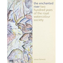 Enchanted River: Two Hundred Years of the Royal Watercolour Society by Simon Fenwick, 9781904537151