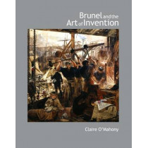 Brunel and the Art of Invention by Clare O'Mahoney, 9781904537502