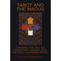 Tarot and the Magus: Opening the Key to Divination, Magick and the Holy Guardian Angel by Paul Hughes-Barlow, 9781904658023
