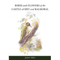 Birds and Flowers of the Castle of Mey and Balmoral by James Alder, 9781904794011