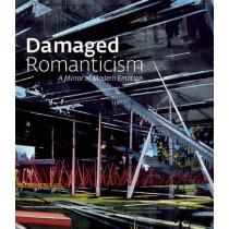 Damaged Romanticism: A Mirror of Modern Emotion by Terrie Sultan, 9781904832515