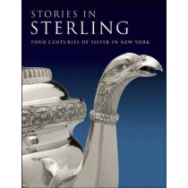 Stories in Sterling: Four Centuries of Silver in New York by Margaret K. Hofer, 9781904832652