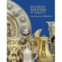 Russian Silver in America: Surviving the Melting Pot by Anne Odorn, 9781904832812