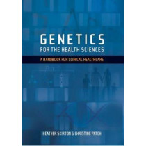 Genetics for the Health Sciences: A Handbook for Clinical Healthcare by Heather Skirton, 9781904842705