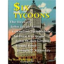 Six Tycoons: Lives of John Astor, Vanderbilt, Carnegie, Henry Ford & J.D. Rockefeller by Wyn Derbyshire, 9781904905844