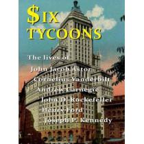 Six Tycoons: The Lives of John Jacoob Astor, Cornelius Vanderbilt, Andrew Carnegie... by Wyn Derbyshire, 9781904905851