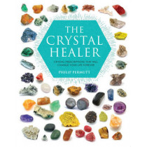 The Crystal Healer: Crystal Prescriptions That Will Change Your Life Forever by Philip Permutt, 9781904991632