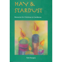Hay and Stardust: Resources for Christmas to Candlemas by Ruth Burgess, 9781905010004