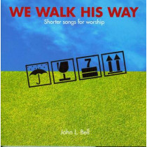 We Walk His Way: Shorter Songs for Worship by John L. Bell, 9781905010424