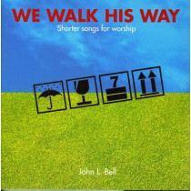 We Walk His Way: Shorter Songs for Worship by John L. Bell, 9781905010554