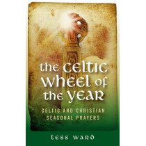 Celtic Wheel of the Year: Celtic and Christian Seasonal Prayers by Tess Ward, 9781905047956