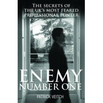 Enemy Number One: The Secrets of the UK's Most Feared Professional Punter by Patrick Veitch, 9781905156702