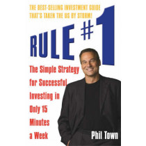 Rule #1: The Simple Strategy for Successful Investing in Only 15 Minutes a Week by Phil Town, 9781905211319