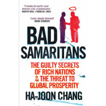 Bad Samaritans: The Guilty Secrets of Rich Nations and the Threat to Global Prosperity by Ha-Joon Chang, 9781905211371