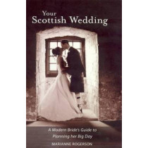 Your Scottish Wedding: The Modern Bride's Guide to Planning Her Big Day by Marianne Rogerson, 9781905222247