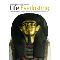 Life Everlasting: The National Museums Scotland Collection of Ancient Egyptian Coffins by Bill Manley, 9781905267170