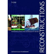 Reconstructions: Recreating Science and Technology of the Past by Klaus Staubermann, 9781905267484
