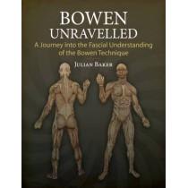 Bowen Unravelled: A Journey into the Fascial Understanding of the Bowen Technique by Julian Baker, 9781905367405