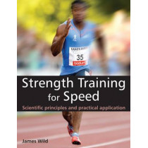 Strength Training for Speed: Scientific Principles and Practical Application by James Wild, 9781905367504