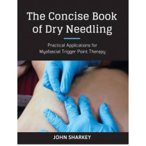 The Concise Book of Dry Needling: A Practitioner's Guide to Myofascial Trigger Point Applications by John Sharkey, 9781905367672