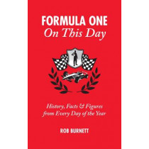 Formula One on This Day: History, Facts and Figures from Every Day of the Year by Rob Burnett, 9781905411634