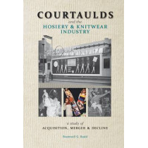 Courtaulds and the Hosiery and Knitwear Industry: A Study of Acquisition, Merger and Decline by Bramwell G. Rudd, 9781905472185