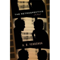 The Retrospective: Translated from the Hebrew by Stuart Schoffman by A. B. Yehoshua, 9781905559565