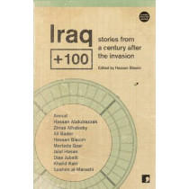 Iraq+100: Stories from a Century After the Invasion by Hassan Blasim, 9781905583669