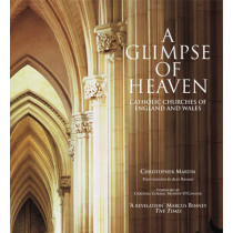 A Glimpse of Heaven: Catholic Churches of England and Wales by Christopher Martin, 9781905624621