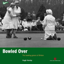 Bowled Over: The bowling greens of Britain by Hugh Hornby, 9781905624980