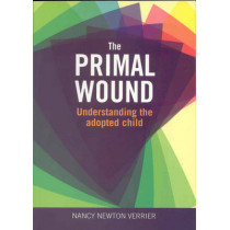 Primal Wound: Understanding the Adopted Child by Nancy Verrier, 9781905664764