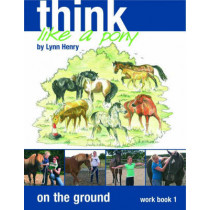 Think Like a Pony on the Ground: Work Book Bk. 1 by Lynn Henry, 9781905693108