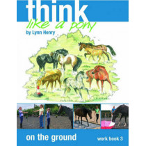 Think Like a Pony on the Ground: Work Book Bk. 3 by Lynn Henry, 9781905693122