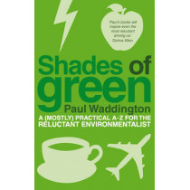 Shades Of Green: A (mostly) practical A-Z for the reluctant environmentalist by Paul Waddington, 9781905811335