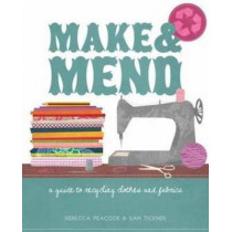 Make & Mend: A Guide to Recycling Clothes and Fabrics by Sam Tickner, 9781905862795