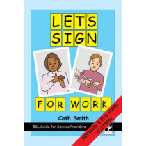 Let's Sign for Work: BSL Guide for Service Providers by Cath Smith, 9781905913039