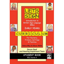 Let's Sign Introduction to British Sign Language (BSL) Early Years Curriculum Student Book: BSL Course A for Nursery, Primary Settings and Families by Debra May, 9781905913169