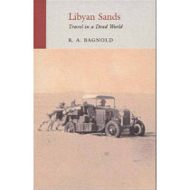 Libyan Sands: Travel in a Dead World by R. A. Bagnold, 9781906011338