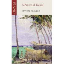 A Pattern of Islands by Sir Arthur Grimble, 9781906011451