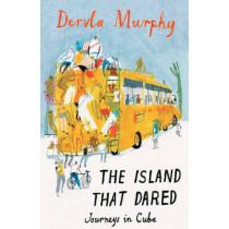 The Island that Dared: Journeys in Cuba by Dervla Murphy, 9781906011468