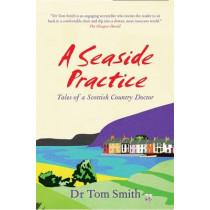 Seaside Practice: Tales of a Scottish Country Doctor by Tom Smith, 9781906021795