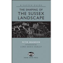 The Shaping of the Sussex Landscape by Peter Brandon, 9781906022167
