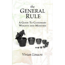 The General Rule: A Guide to Customary Weights and Measures by Vivian T. Linacre, 9781906069018