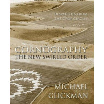 Cornography: The New Swirled Order - Despatches from the Crop Circles by Michael Glickman, 9781906069049