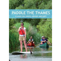 Paddle the Thames: A Guide for Canoes, Kayaks and Sup's by Mark Rainsley, 9781906095598