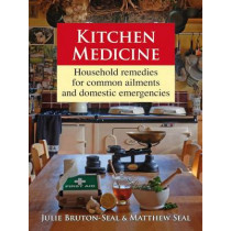 Kitchen Medicine: Household Remedies for Common Ailments and Domestic Emergencies by Julie Bruton-Seal, 9781906122188