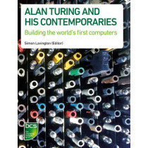 Alan Turing and his Contemporaries: Building the world's first computers by Simon H. Lavington, 9781906124908