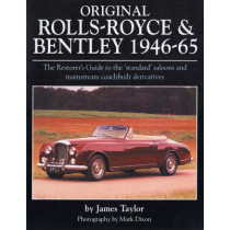 Original Rolls Royce and Bentley: The Restorer's Guide to the 'Standard' Saloons and Mainstream Coachbuilt Derivatives, 1946-65 by James Taylor, 9781906133061